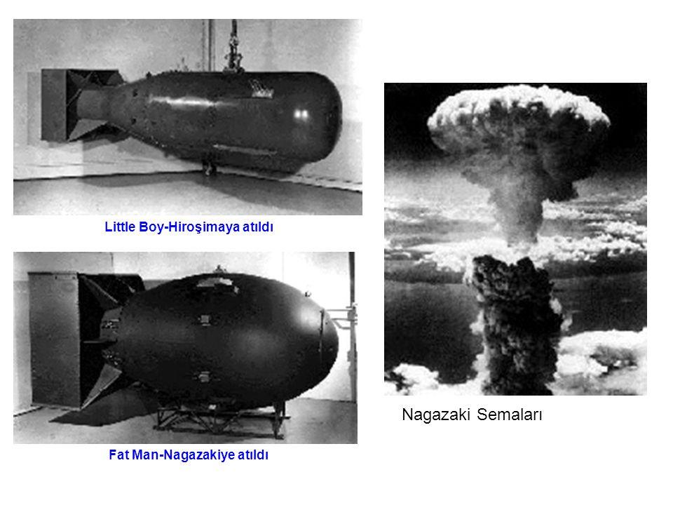 Little Boy-Hiroşimaya atıldı Fat Man-Nagazakiye atıldı Nagazaki Semaları