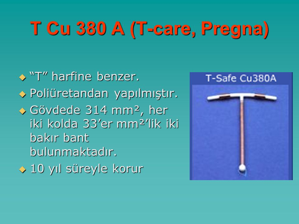 T Cu 380 A (T-care, Pregna)  T harfine benzer. Poliüretandan yapılmıştır.