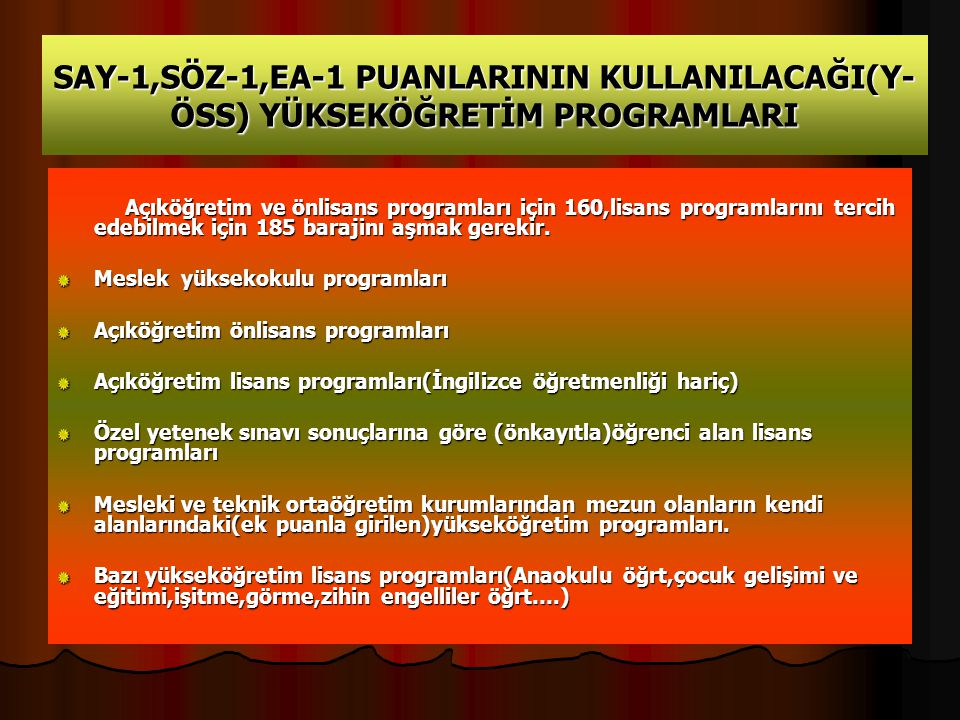 SAY-1,SÖZ-1,EA-1 PUANLARININ KULLANILACAĞI(Y- ÖSS) YÜKSEKÖĞRETİM PROGRAMLARI Açıköğretim ve önlisans programları için 160,lisans programlarını tercih edebilmek için 185 barajinı aşmak gerekir.