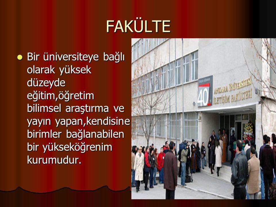 FAKÜLTE Bir üniversiteye bağlı olarak yüksek düzeyde eğitim,öğretim bilimsel araştırma ve yayın yapan,kendisine birimler bağlanabilen bir yükseköğrenim kurumudur.