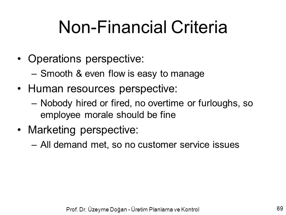 Non-Financial Criteria Operations perspective: –Smooth & even flow is easy to manage Human resources perspective: –Nobody hired or fired, no overtime