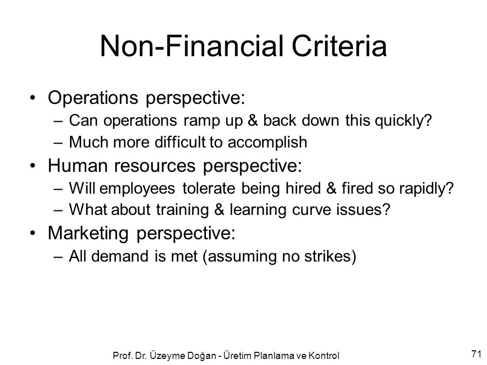 Non-Financial Criteria Operations perspective: –Can operations ramp up & back down this quickly.