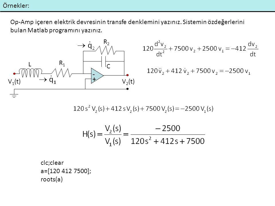 Örnekler: Op-Amp içeren elektrik devresinin transfe denklemini yazınız. Sistemin özdeğerlerini bulan Matlab programını yazınız. + - V 2 (t)V 1 (t) L R