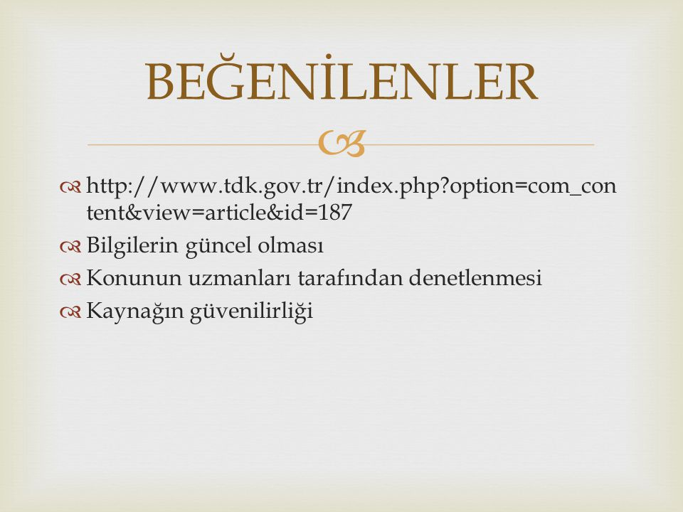   http://www.tdk.gov.tr/index.php option=com_con tent&view=article&id=187  Bilgilerin güncel olması  Konunun uzmanları tarafından denetlenmesi  Kaynağın güvenilirliği BEĞENİLENLER