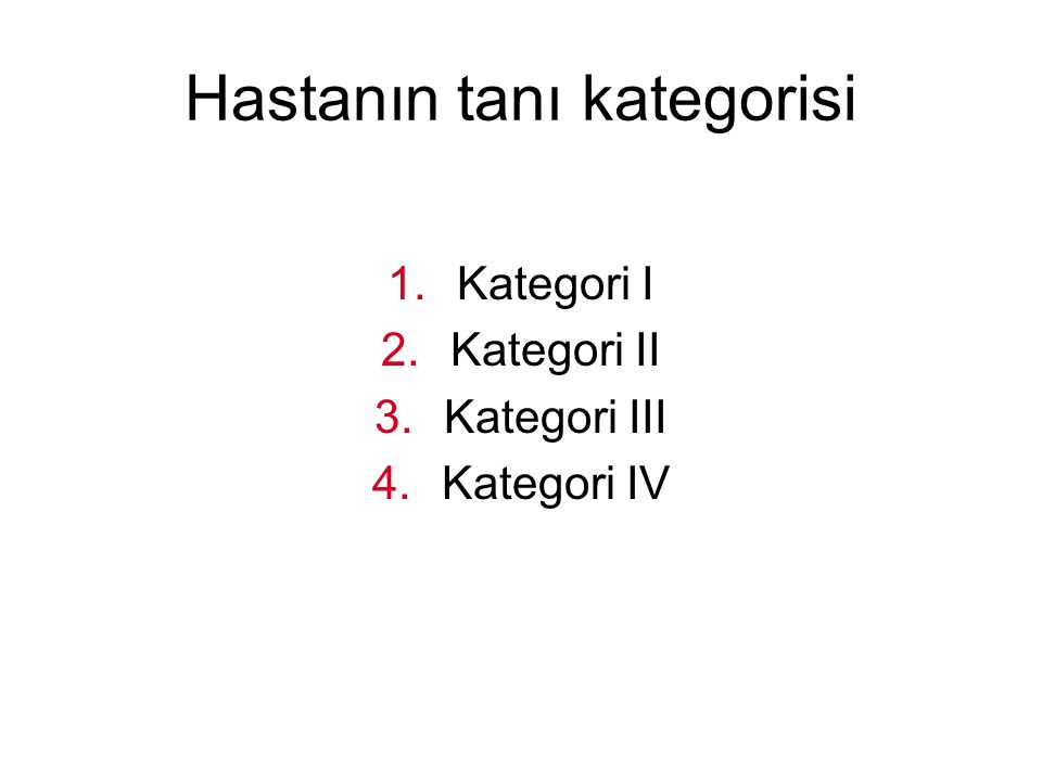 Hastanın tanı kategorisi 1.Kategori I 2.Kategori II 3.Kategori III 4.Kategori IV
