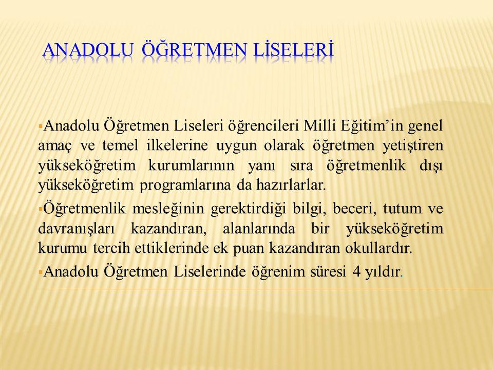  Anadolu Öğretmen Liseleri öğrencileri Milli Eğitim'in genel amaç ve temel ilkelerine uygun olarak öğretmen yetiştiren yükseköğretim kurumlarının yan