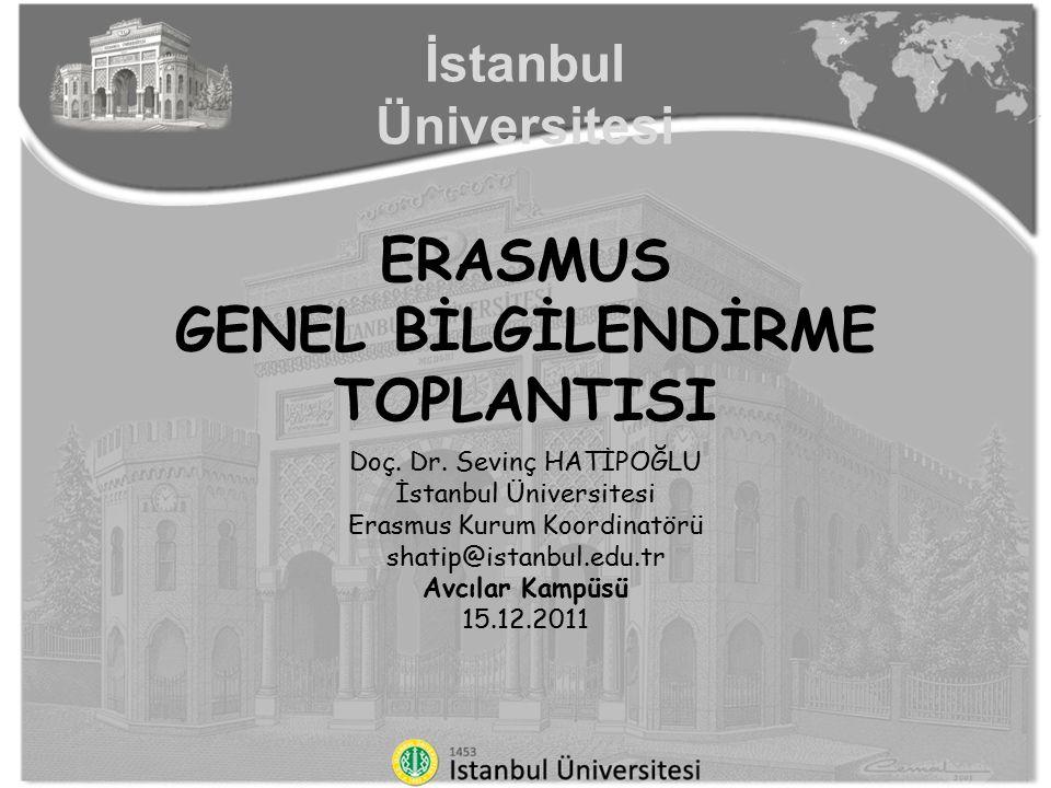 İstanbul Üniversitesi ERASMUS GENEL BİLGİLENDİRME TOPLANTISI Doç. Dr. Sevinç HATİPOĞLU İstanbul Üniversitesi Erasmus Kurum Koordinatörü shatip@istanbu