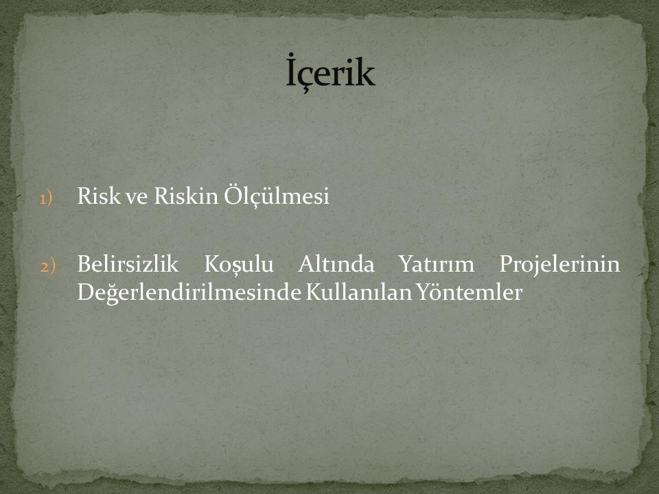 1) Risk ve Riskin Ölçülmesi 2) Belirsizlik Koşulu Altında Yatırım Projelerinin Değerlendirilmesinde Kullanılan Yöntemler