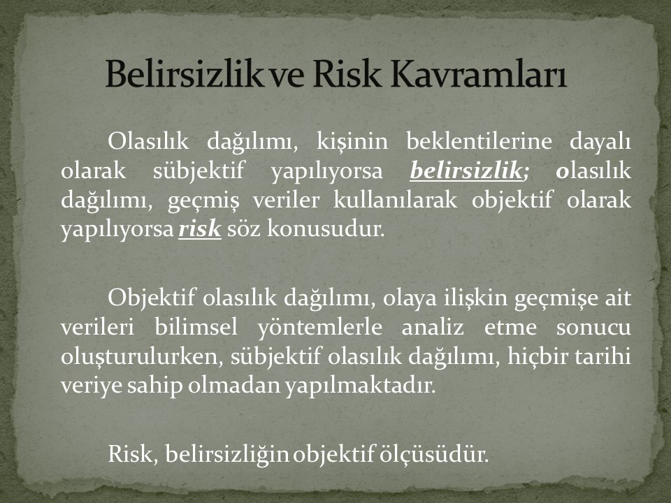 Risk, gelecekte beklenmeyen bir olayın ortaya çıkma olasılığıdır.