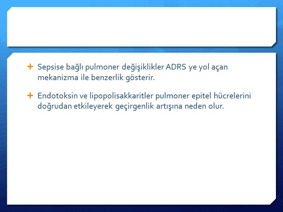  Sepsise bağlı pulmoner değişiklikler ADRS ye yol açan mekanizma ile benzerlik gösterir.