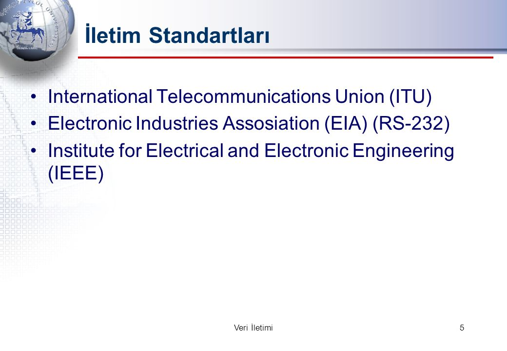 International Telecommunications Union (ITU) Electronic Industries Assosiation (EIA) (RS-232) Institute for Electrical and Electronic Engineering (IEEE) İletim Standartları 5Veri İletimi