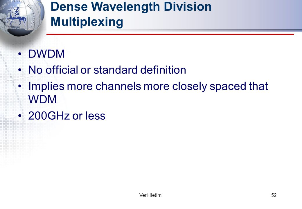 Dense Wavelength Division Multiplexing DWDM No official or standard definition Implies more channels more closely spaced that WDM 200GHz or less 52Ver