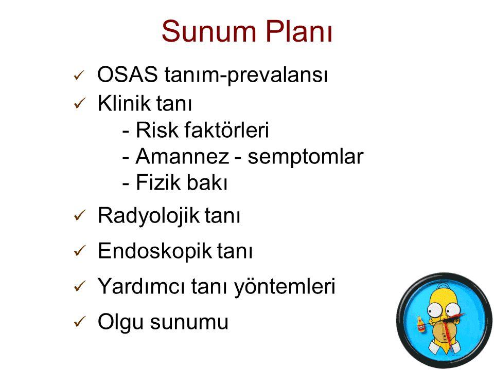 2 Sunum Planı OSAS tanım-prevalansı Klinik tanı - Risk faktörleri - Amannez - semptomlar - Fizik bakı Radyolojik tanı Endoskopik tanı Yardımcı tanı yö