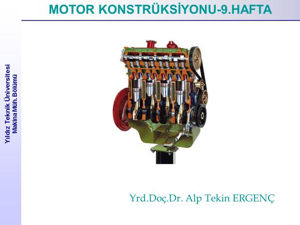 Yıldız Teknik Üniversitesi Makina Müh. Bölümü MOTOR KONSTRÜKSİYONU-9.HAFTA Yrd.Doç.Dr. Alp Tekin ERGENÇ