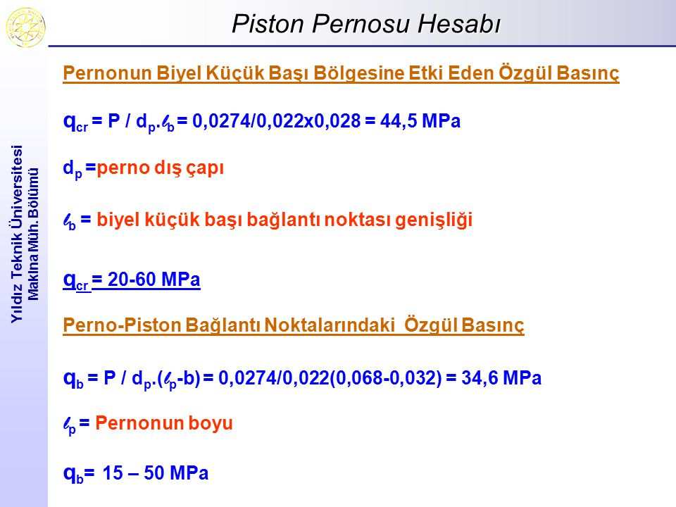 Piston Pernosu Hesabı Yıldız Teknik Üniversitesi Makina Müh. Bölümü Pernonun Biyel Küçük Başı Bölgesine Etki Eden Özgül Basınç q cr = P / d p. l b = 0
