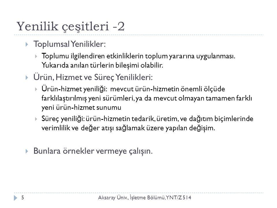 Yenilik çeşitleri -2 Aksaray Üniv., İ şletme Bölümü, YNT/Z 5145  Toplumsal Yenilikler:  Toplumu ilgilendiren etkinliklerin toplum yararına uygulanması.