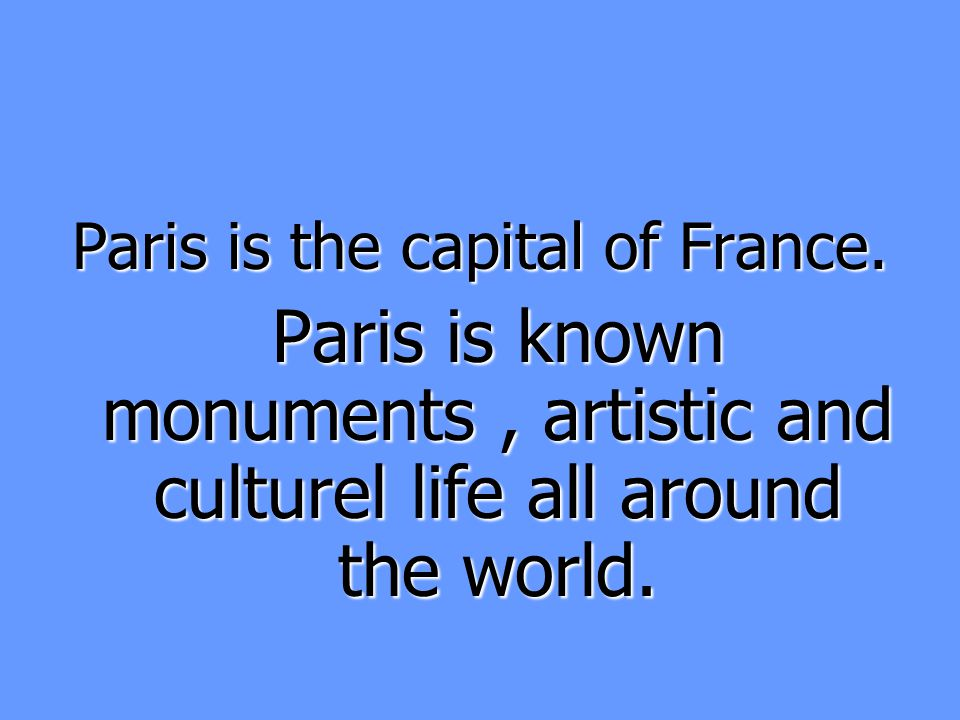 Paris is the capital of France.