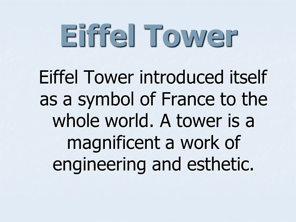 Eiffel Tower Eiffel Tower introduced itself as a symbol of France to the whole world. A tower is a magnificent a work of engineering and esthetic. Eif