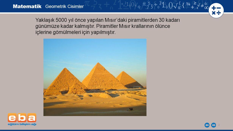 2 Yaklaşık 5000 yıl önce yapılan Mısır'daki piramitlerden 30 kadarı günümüze kadar kalmıştır.