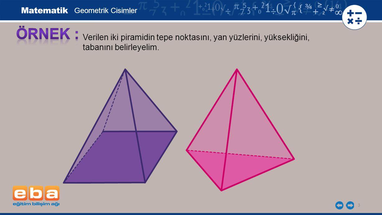 3 Verilen iki piramidin tepe noktasını, yan yüzlerini, yüksekliğini, tabanını belirleyelim.