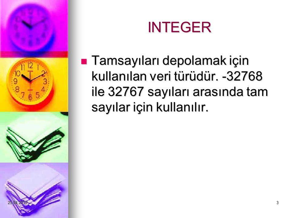25.04.20153 INTEGER Tamsayıları depolamak için kullanılan veri türüdür.
