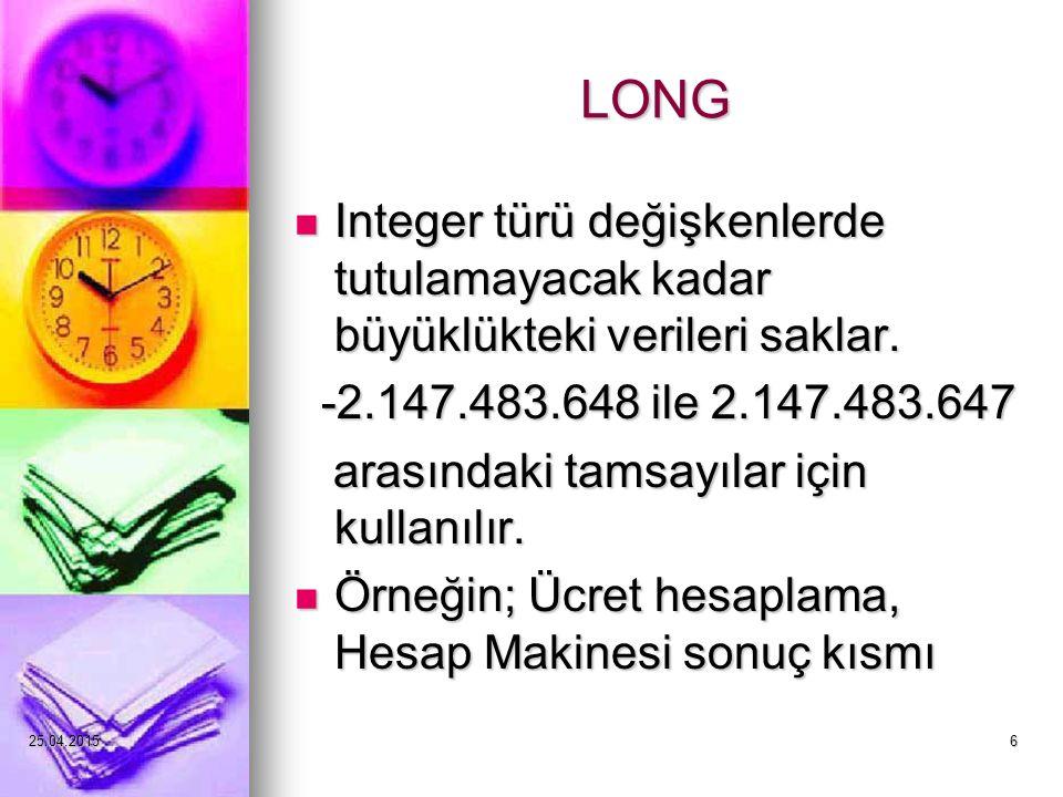 25.04.20156 LONG Integer türü değişkenlerde tutulamayacak kadar büyüklükteki verileri saklar.