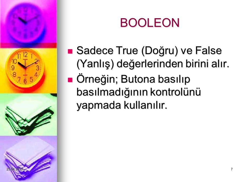 25.04.20157 BOOLEON Sadece True (Doğru) ve False (Yanlış) değerlerinden birini alır.