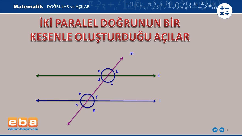 2 Şekilde verilen herhangi paralel iki doğrunun bir kesenle oluşturduğu açıların özelliklerini inceleyelim.