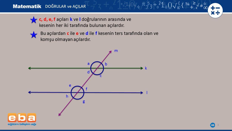 4 a, b, h, g açıları k ve l doğrularının dışında ve kesenin her iki tarafında bulunan açılardır.