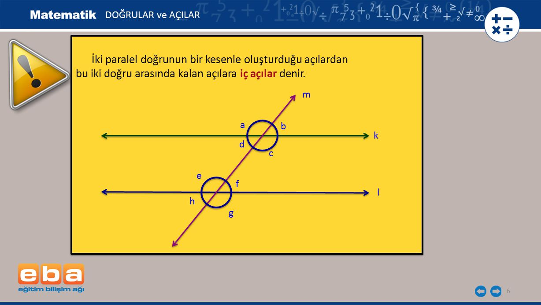 17 Bir üçgende bir dış açının ölçüsü kendisine komşu olmayan iki iç açının ölçüsünün toplamına eşit olduğundan; DOĞRULAR ve AÇILAR x = c + b olur.