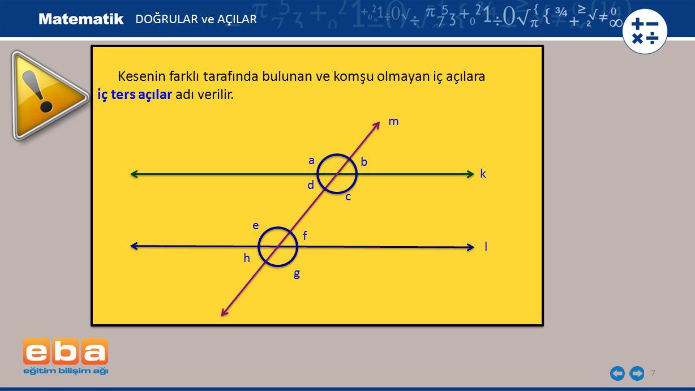 8 d, c, e, f açıları iç açılardır.d ile f ve c ile e açıları iç ters açılardır.