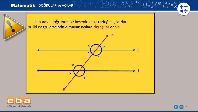 20 DOĞRULAR ve AÇILAR k // n ve b ile z iç ters açılar olduğundan b = z olur.
