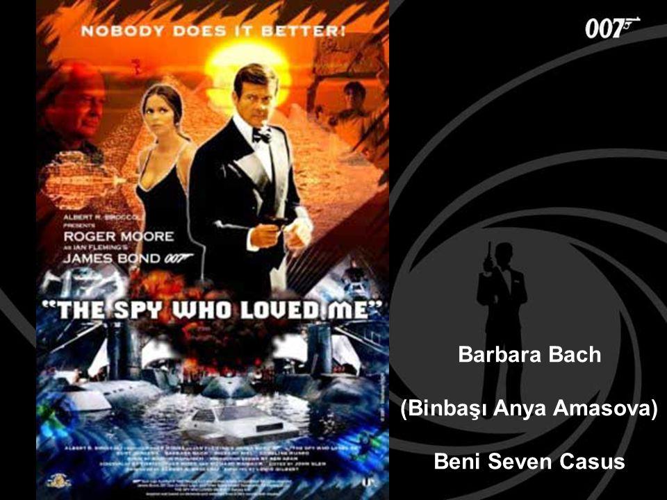 Barbara Bach (Binbaşı Anya Amasova) Beni Seven Casus