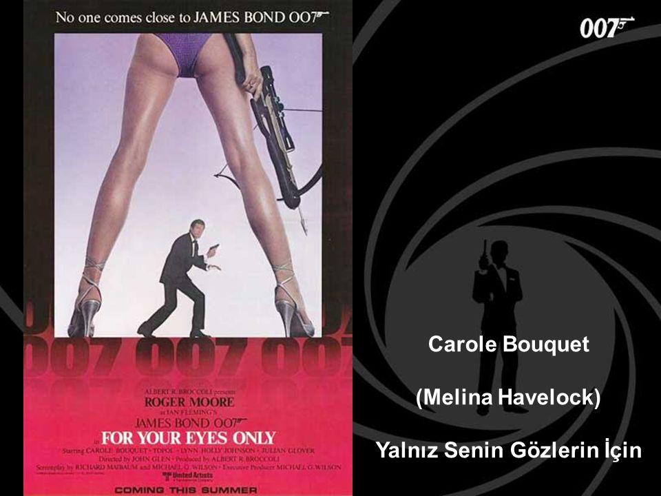 Carole Bouquet (Melina Havelock) Yalnız Senin Gözlerin İçin