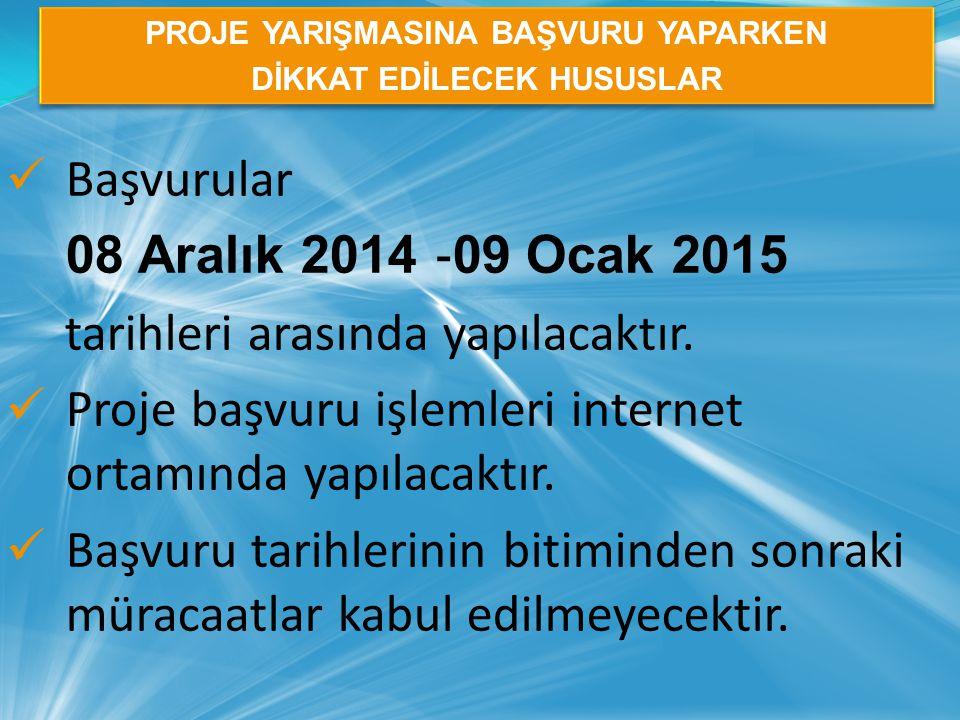 Başvurular 08 Aralık 2014 ‐ 09 Ocak 2015 tarihleri arasında yapılacaktır. Proje başvuru işlemleri internet ortamında yapılacaktır. Başvuru tarihlerini