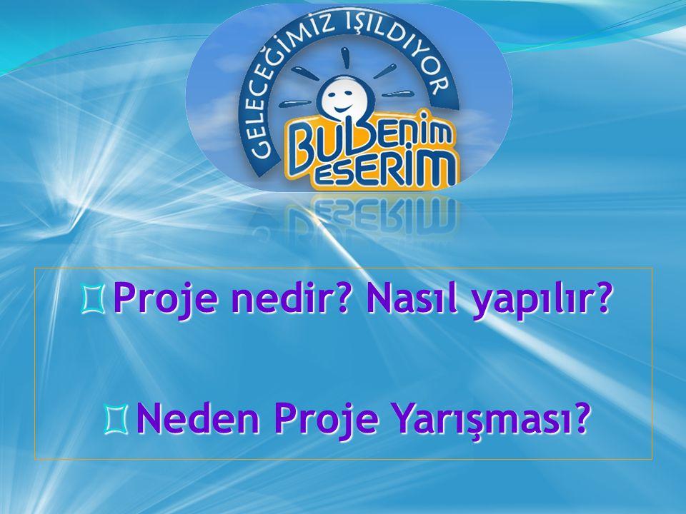 ◊ Proje nedir? Nasıl yapılır? ◊ Neden Proje Yarışması?