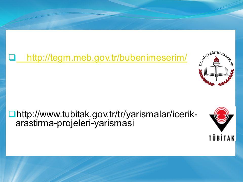  http://tegm.meb.gov.tr/bubenimeserim/ http://tegm.meb.gov.tr/bubenimeserim/  http://www.tubitak.gov.tr/tr/yarismalar/icerik- arastirma-projeleri-ya