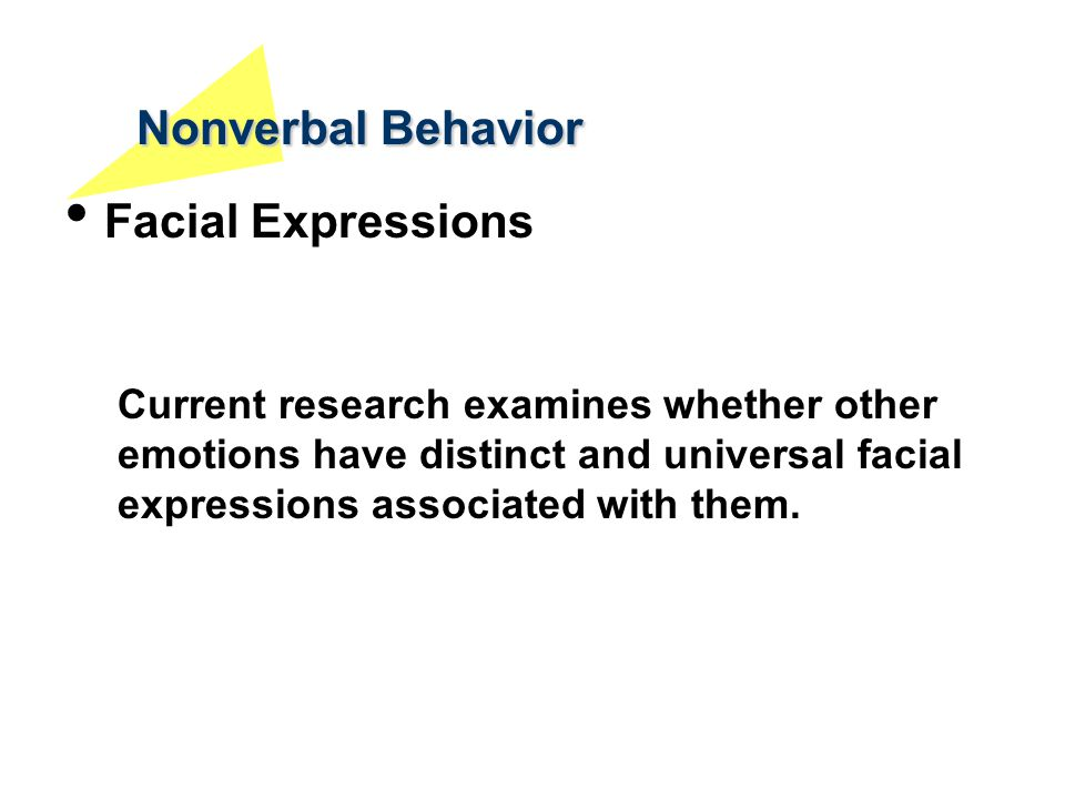 Nonverbal Behavior Facial Expressions Current research examines whether other emotions have distinct and universal facial expressions associated with