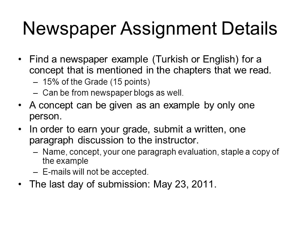 Newspaper Assignment Details Find a newspaper example (Turkish or English) for a concept that is mentioned in the chapters that we read. –15% of the G