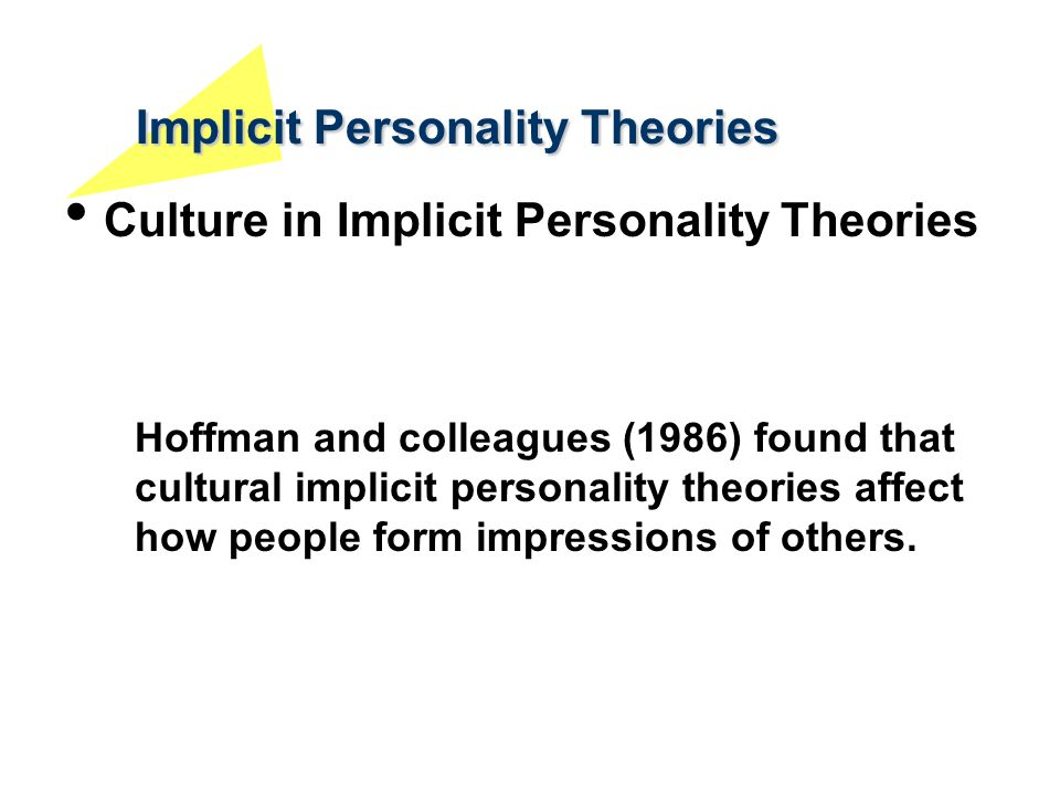 Implicit Personality Theories Culture in Implicit Personality Theories Hoffman and colleagues (1986) found that cultural implicit personality theories