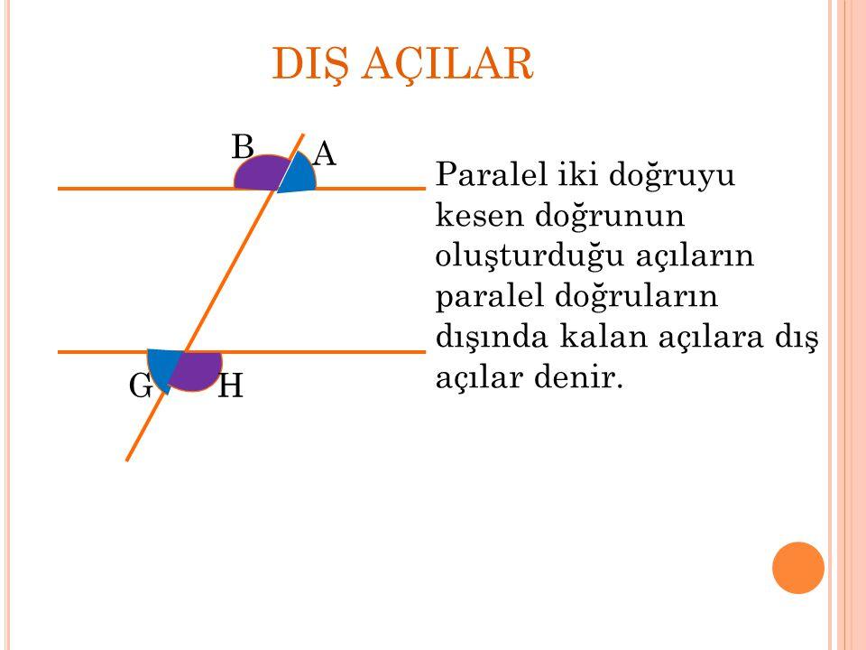 DIŞ TERS AÇILAR G ile A H ile B dış ters açılardır.