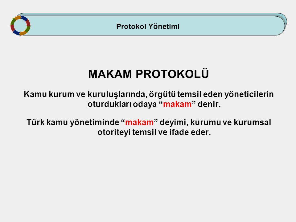 """MAKAM PROTOKOLÜ Kamu kurum ve kuruluşlarında, örgütü temsil eden yöneticilerin oturdukları odaya """"makam"""" denir. Türk kamu yönetiminde """"makam"""" deyimi,"""