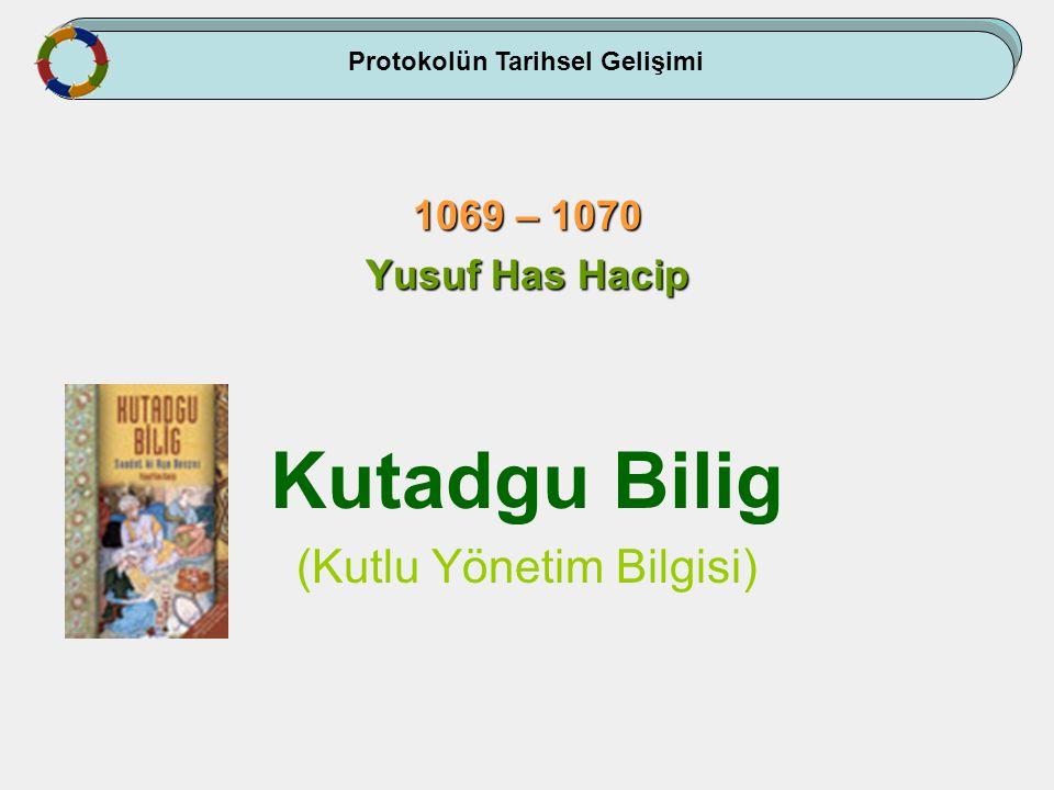 Kutadgu Bilig (Kutlu Yönetim Bilgisi) Yusuf Has Hacip Bir ahlâk, adalet, inanç eseri olduğu kadar, bir hükümet protokol ve görgü kılavuzudur.