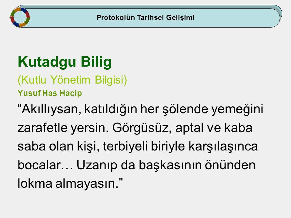 """Kutadgu Bilig (Kutlu Yönetim Bilgisi) Yusuf Has Hacip """"Akıllıysan, katıldığın her şölende yemeğini zarafetle yersin. Görgüsüz, aptal ve kaba saba olan"""
