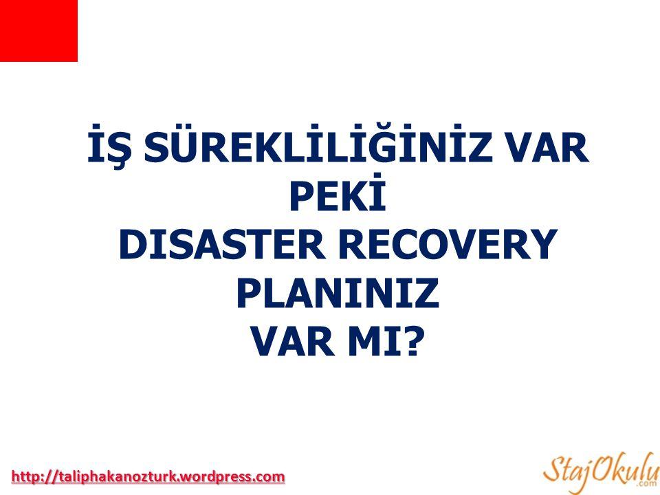 İŞ SÜREKLİLİĞİNİZ VAR PEKİ DISASTER RECOVERY PLANINIZ VAR MI? http://taliphakanozturk.wordpress.com