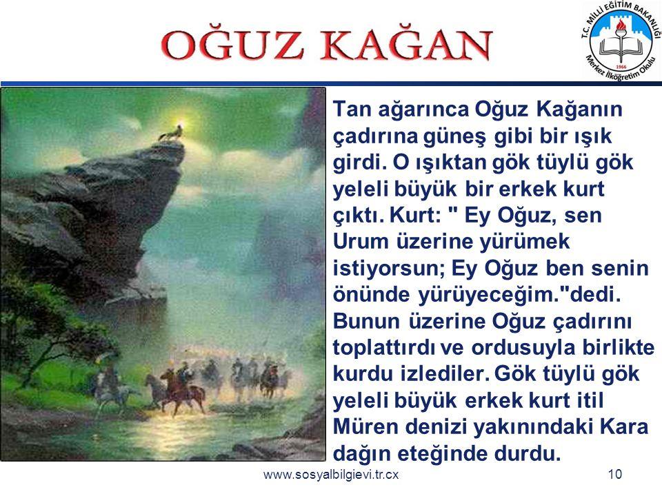 LOGO www.sosyalbilgievi.tr.cx10 Tan ağarınca Oğuz Kağanın çadırına güneş gibi bir ışık girdi.