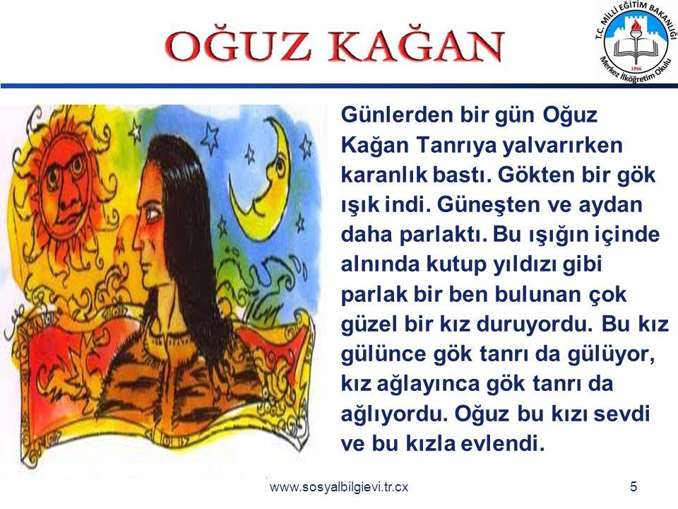 LOGO www.sosyalbilgievi.tr.cx5 Günlerden bir gün Oğuz Kağan Tanrıya yalvarırken karanlık bastı.