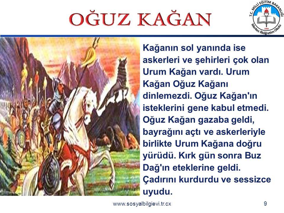 LOGO www.sosyalbilgievi.tr.cx9 Kağanın sol yanında ise askerleri ve şehirleri çok olan Urum Kağan vardı.