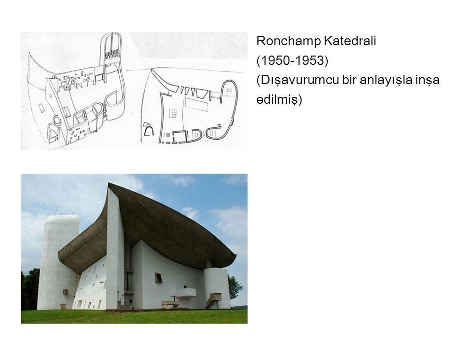 Ronchamp Katedrali (1950-1953) (Dışavurumcu bir anlayışla inşa edilmiş)