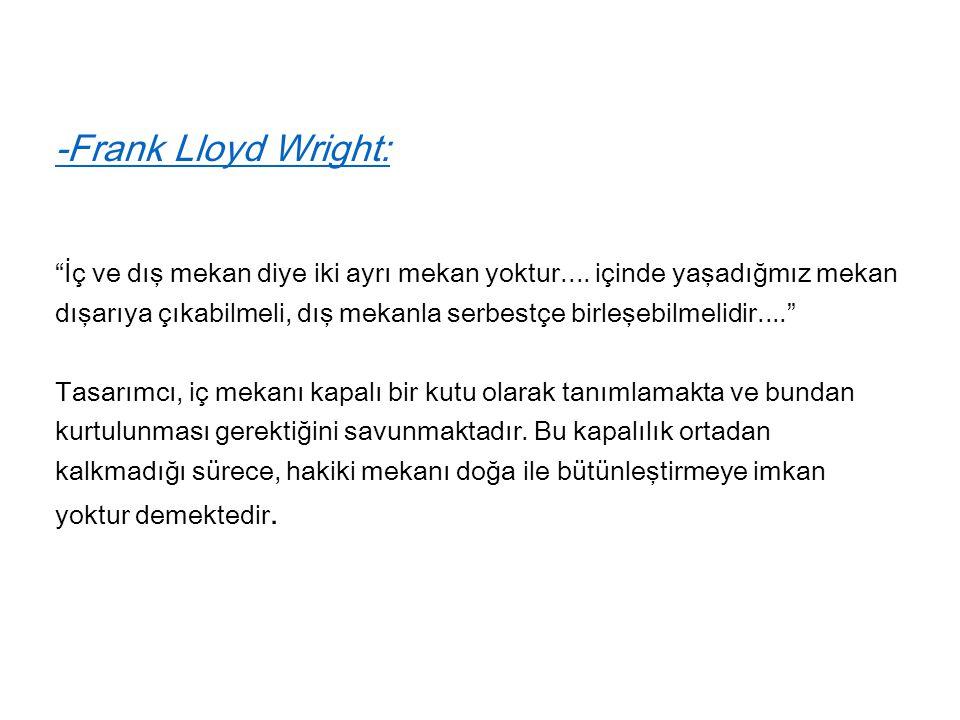 -Frank Lloyd Wright: İç ve dış mekan diye iki ayrı mekan yoktur....